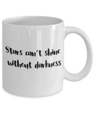 Positive mugs for women , Stars can't shine without darkness - White Coffee Mug Tea Cup 11 oz Gift