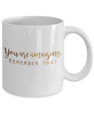 Get well mugs for women , You are amazing Remember that - White Coffee Mug Tea Cup 11 oz Gift