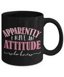 Attittude Lovers Mugs , I have an attittude - Black Coffee Mug Porcelain Tea Cup 11 oz - Great Gift