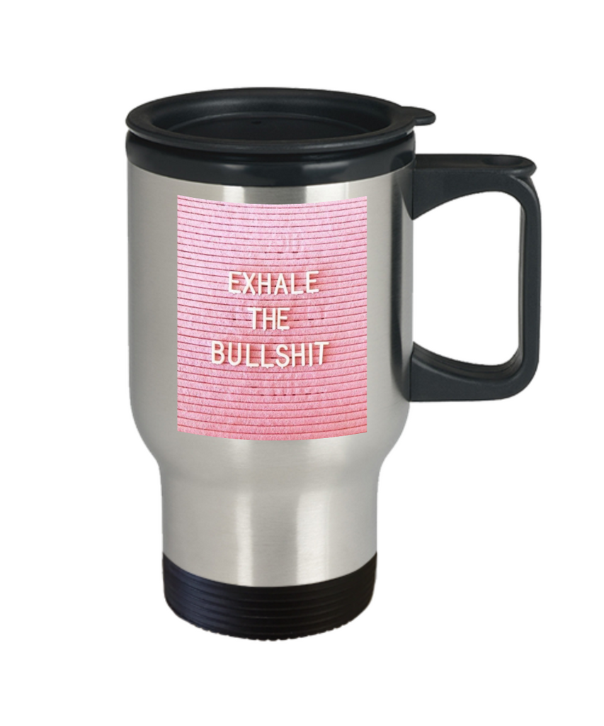 Religious coffee mugs , Exhale the bullshit  - Stainless Steel Travel Mug 14 oz Gift