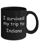 Patriotic coffee mugs , I survived my trip to Indiana - Black Coffee Mug Tea Cup 11 oz Gift