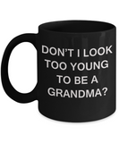Gifts for Grandmas - Don't I Look Too Young To Be A Grandma? Black coffee mugs 11 oz