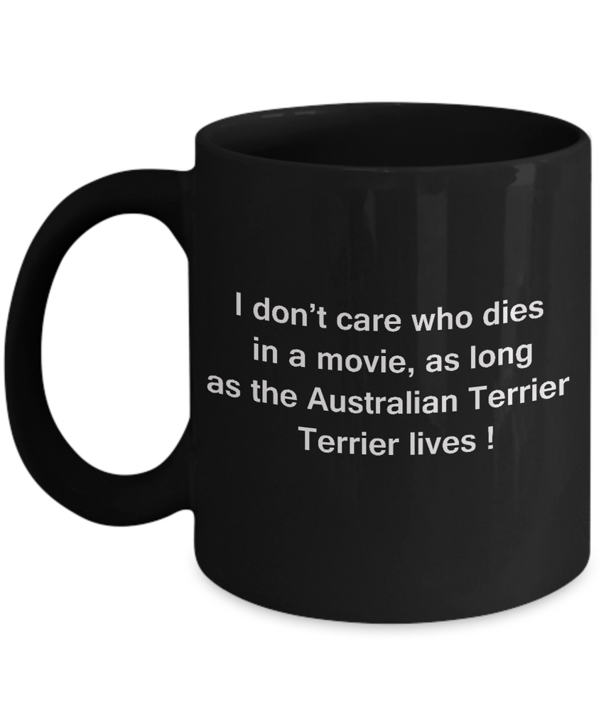 I Don't Care Who Dies, As Long As Australian Terrier Lives Black coffee mugs 11 oz