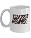 Fear Does Not Exists In this Dojo White Coffee Mugs Tea Cups White coffee mugs 11 oz