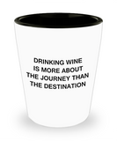 4cl shot glass - Drinking wine is more about the journey than the Destination - Shot Glass Premium Gifts Ideas