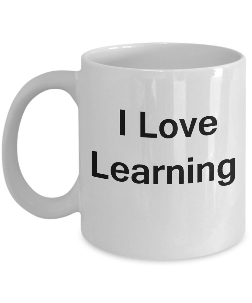 Funny Coffee Mug - I Love Learning - Valentines Gifts - White coffee mugs 11 oz