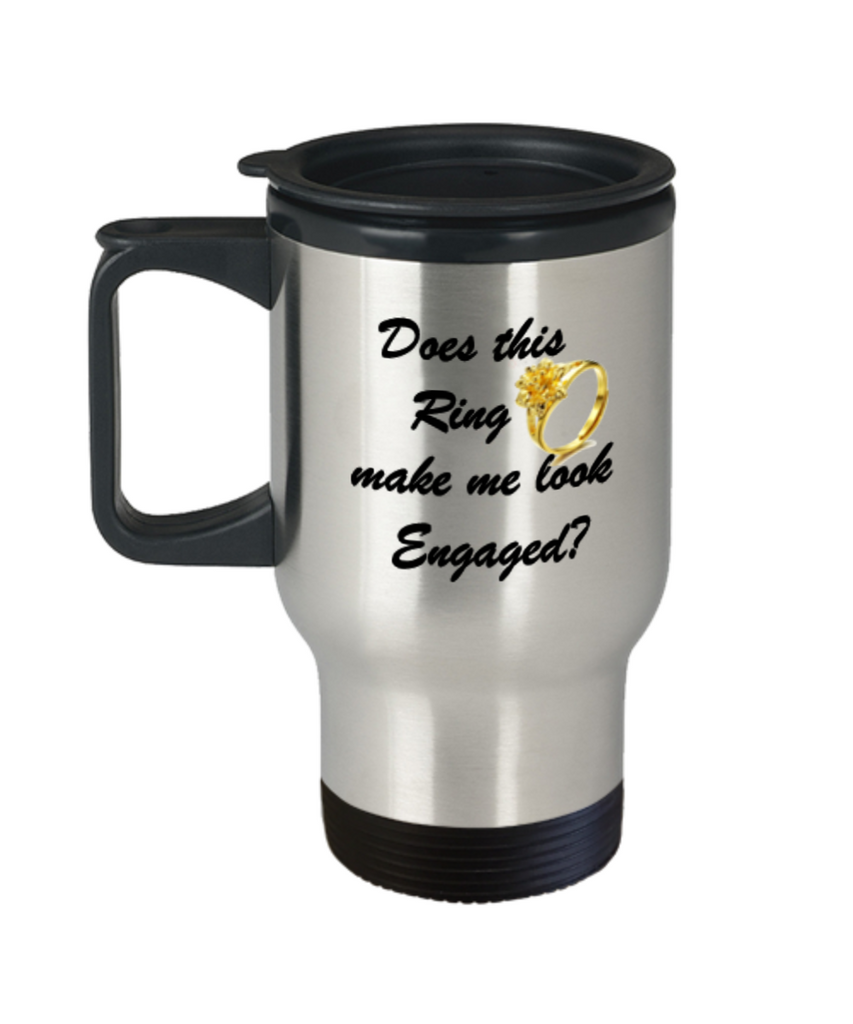 Does This Ring Make Me Look Engaged? Travel Mug Travel Coffee Mugs Tea Cups 14 OZ Gift Ideas - Funny coffee cups - Engagement - Best Travel Mugs Ideas