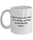 I Don't Care Who Dies, As Long As Borzoi Lives - Ceramic White coffee mugs 11 oz