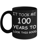 100th birthday gifts for men/women, Birthday Gift Mugs - It took me 100 years to look this good - Best 100th Birthday Gifts for family Ceramic Cup Black, Funny Mugs Gift Ideas 11 Oz