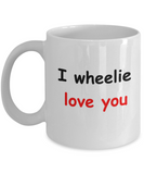 I wheelie like you, I wheelie love you - White Porcelain Coffee 11 oz