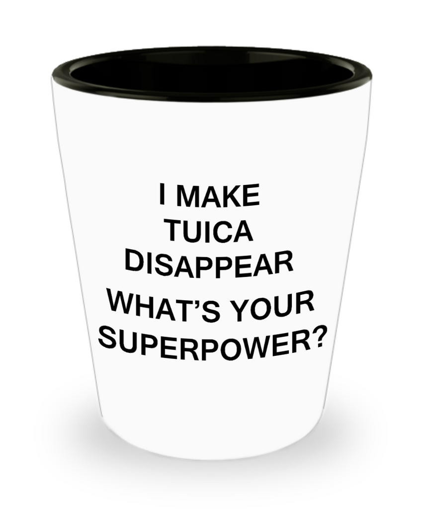 Funny 4.0 shot glass - I Make Tuica Disappear What's Your Superpower - Shot Glass Premium Gifts Ideas