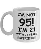 95th birthday mug gifts , I'm not 95, I'm 21 with 74 Years Experience - White Coffee Mug Tea Cup 11 oz Gift
