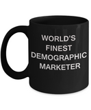 World's Finest Demographic marketer - Porcelain Black Funny Coffee Mug 11 OZ Funny Mugs