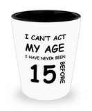 15th Birthday Gift for Women & Men - I can't act my Age, I have never been 15 Before - Shot Glass Premium Gifts Ideas - Born In 2005