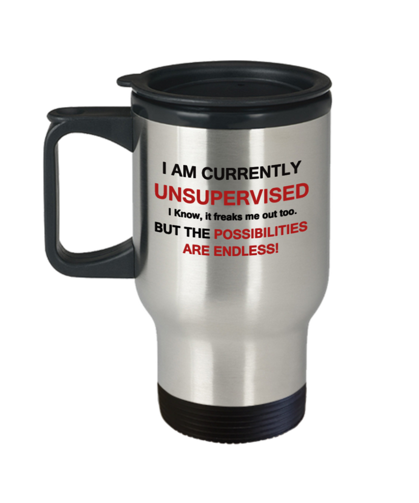 I am currently unsupervised, but possibilities are endless funny 14 oz Travel mugs