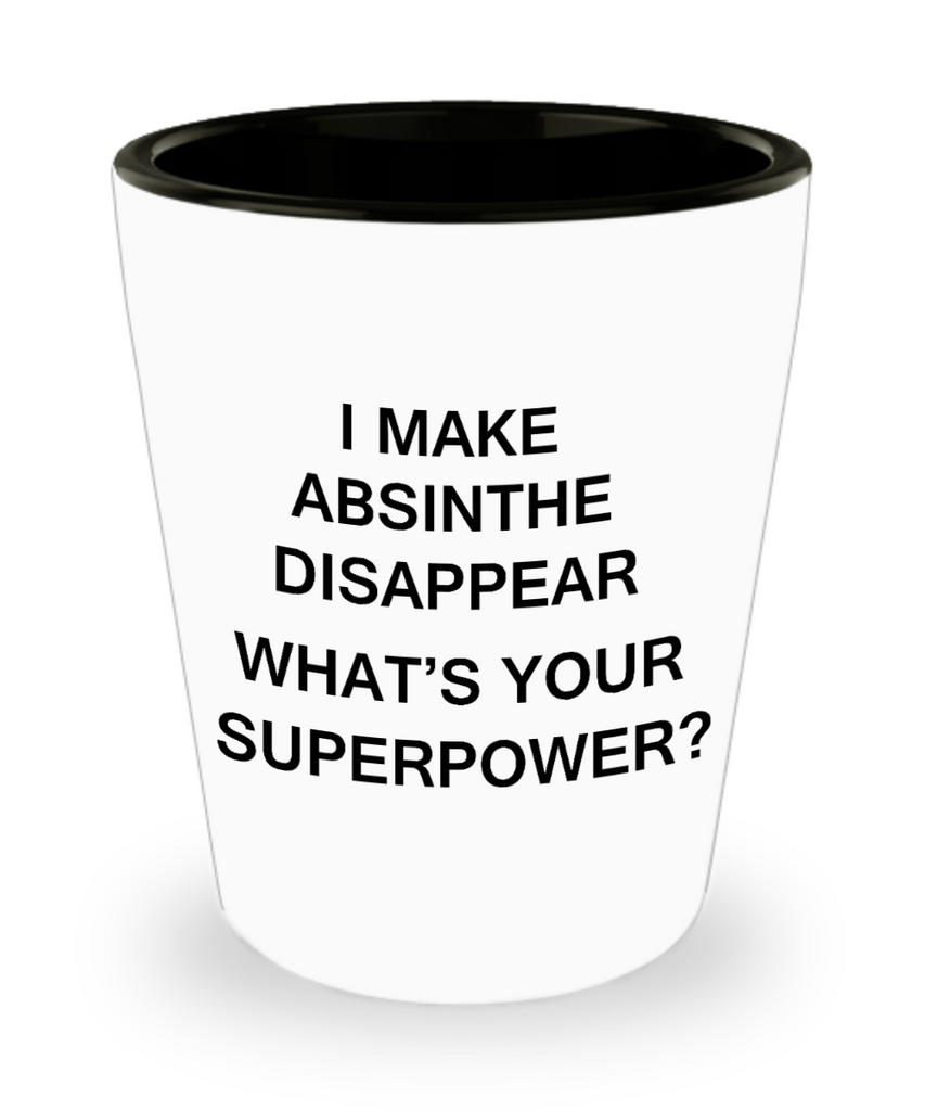 Funny 4.0 shot glass - I Make Absinthe Disappear What's Your Superpower - Shot Glass Premium Gifts Ideas