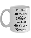 40th birthday gifts for women/men - I'm Not 40 Years Older I'm Just 40 Years Better - Best 40th Birthday Gifts for family Ceramic Cup White, Funny Mugs Gift Ideas 11 Oz