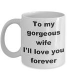 To my gorgeous wife I'll love you forever - White Porcelain Coffee 11 oz