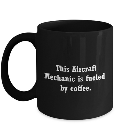 Aircraft Mechanic Mug - Fueled by coffee-Funny Christmas Gifts - Black coffee mugs 11 oz