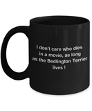 Funny Dog Coffee Mug for Dog Lovers - I Don't Care Who Dies, As Long As Bedlington Terrier Lives - Ceramic Fun Cute Dog Cup Black Coffee Mug, 11 Oz