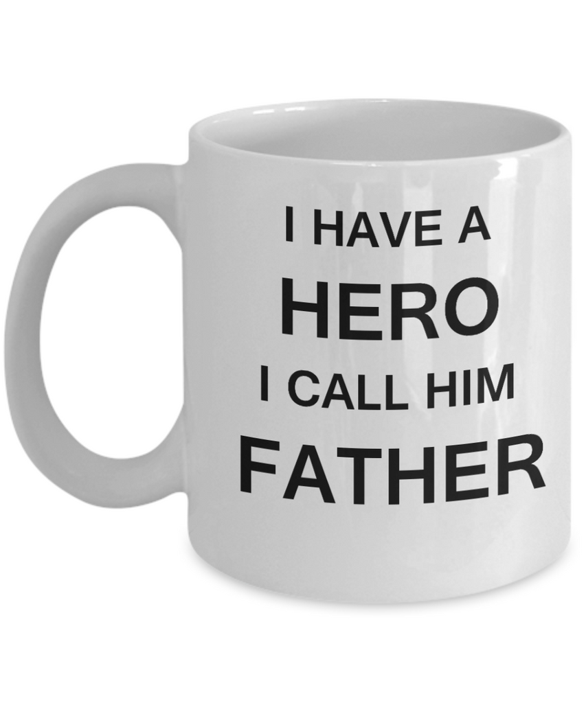I HAVE A HERO I CALL HIM FATHER Fathers day gifts from daughter White 11 oz mugs funny