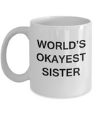 World's Okayest Sister - White Porcelain Coffee Cup,Premium 11 oz Funny Mugs White coffee cup Gifts Ideas