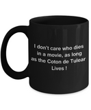 Funny Dog Coffee Mug for Dog Lovers, Dog Lover Gifts - I Don't Care Who Dies, As Long As Coton de Tulear Lives - Ceramic Fun Cute Dog Lover Mug Black Coffee Cup, 11 Oz