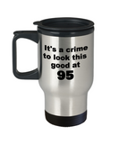95th birthday gift mug, It's a crime to look this good at 95 - Premium 14 oz Travel Coffee Mug