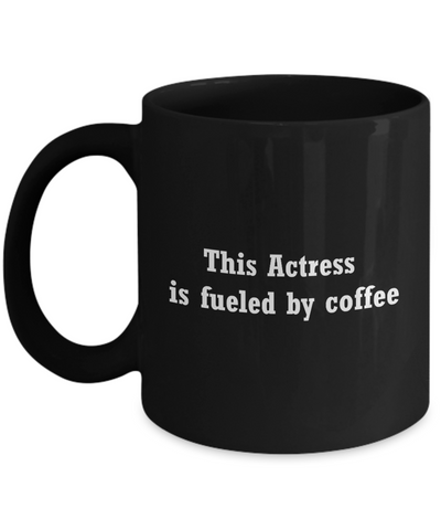 This Actress is fueled by coffee-11 OZ Black coffee mugs and tea cups