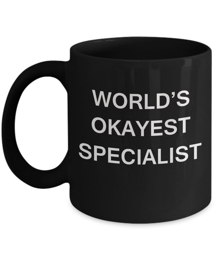 World's Okayest Specialist - Black Porcelain Coffee Cup,Premium 11 oz Funny Mugs Black coffee cup Gifts Ideas