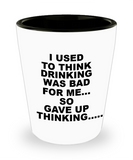Shh theres wine in here, I gave up thinking about Drinking was bad for me - Shot Glass Premium Gifts Ideas