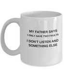 My Father says two faults coffee mugs - Funny Christmas White coffee mugs 11 oz