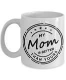 Mom gift mugs, My Mom is better than Yours - Funny White Porcelain Coffee Mug Cute Ceramic Cup 11 oz