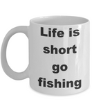 Life is short, Go fishing - White Porcelain Coffee 11 oz