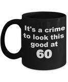 60th birthday gift mug, It's a crime to look this good at 60 - Black Porcelain Coffee 11 oz