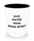 4 0z shot glasses - Save Water, Drink Manx Spirit - Shot Glass Premium Gifts Ideas
