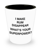 Funny 4.0 shot glass - I Make Rum Disappear What's Your Superpower - Shot Glass Premium Gifts Ideas