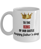 To The King Of Our Castle, Father's Day gift! Gift for dad, father's White coffee mugs 11 oz
