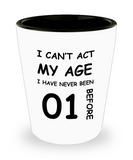 1st Birthday Gift for Women & Men - I can't act my Age, I have never been 1 Before - Shot Glass Premium Gifts Ideas - Born In 2019