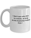 Funny Dog Coffee Mug for Dog Lovers - I Don't Care Who Dies, As Long As Australian Kelpie Lives - Ceramic Fun Cute Dog Cup White Coffee Mug, 11 Oz