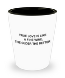 4cl shot glass - True Love is Like a Fine Wine, Older the Better - Shot Glass Premium Gifts Ideas