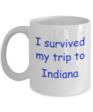 Indiana coffee mugs souvenirs , I survived my trip to Indiana - White Coffee Mug Tea Cup 11 oz Gift