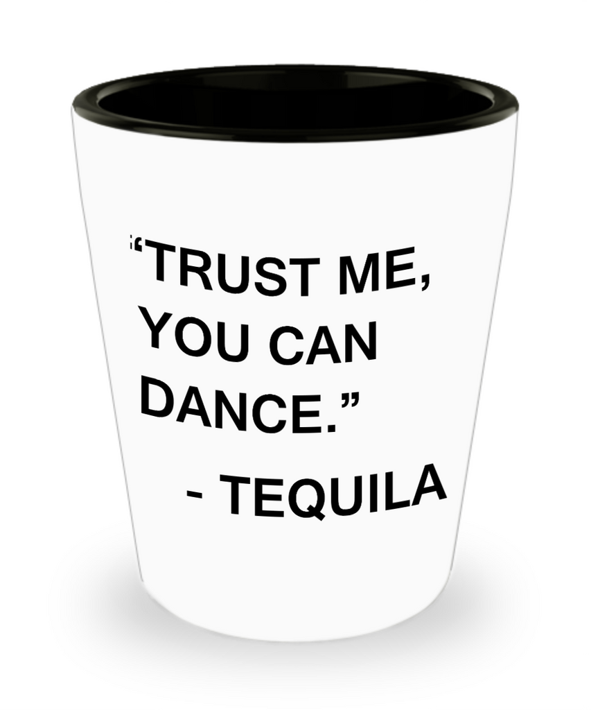 Tequlia shot glasses - Trust Me You can Dance - Tequila - Shot Glass Premium Gifts Ideas