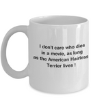 I Don't Care Who Dies, As Long As American Hairless Terrier Lives White coffee mugs 11 oz