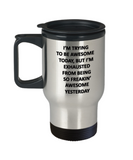 I'm trying to be awesome today, but I'm exhausted from being so freakin' awesome yesterday  Travel Mug Travel Coffee Mugs Tea Cups 14 OZ Gift Ideas