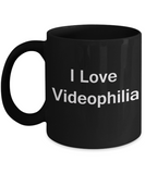 Funny Coffee Mug - I Love Videophilia - Valentines Gifts - Black coffee mugs 11 oz