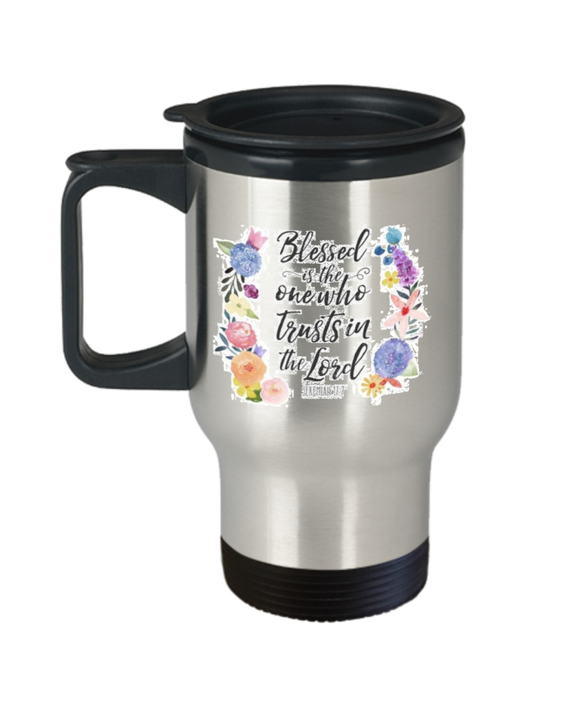 Scripture mugs for women , Blessed is the one who trusts in Lord - Stainless Steel Travel Mug 14 oz Gift