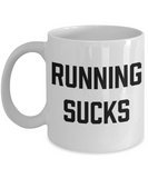Fitness Lovers mugs , Running sucks - White Coffee Mug Porcelain Tea Cup 11 oz - Great Gift