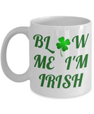 """Blow Me I'm Irish"" Funny Porcelain White Coffee Mug,Gifts 11 oz Coffee Mug"