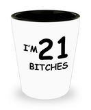 21sr birthday gifts for men - I'm 21 Bitches - Shot Glass Premium Gifts Ideas